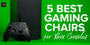best gaming chairs for xbox